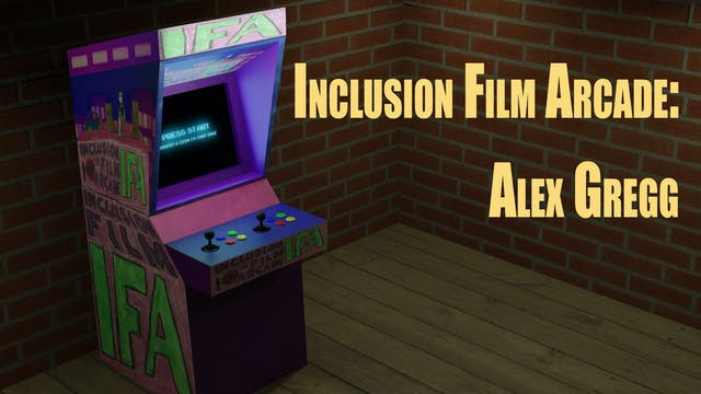 Inclusion Film Arcade: Alex Gregg
