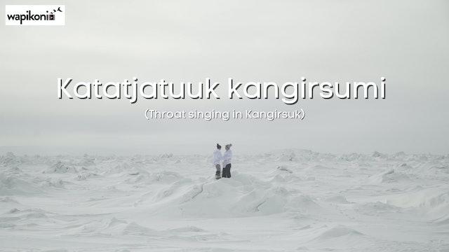 Katatjatuuk kangirsumi (Throat singing in Kangirsuk)