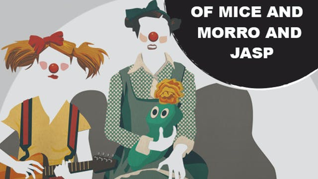 Of Mice and Morro and Jasp