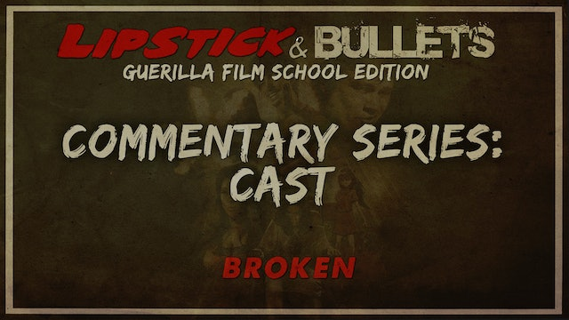 BROKEN - Commentary Series: Entire Cast