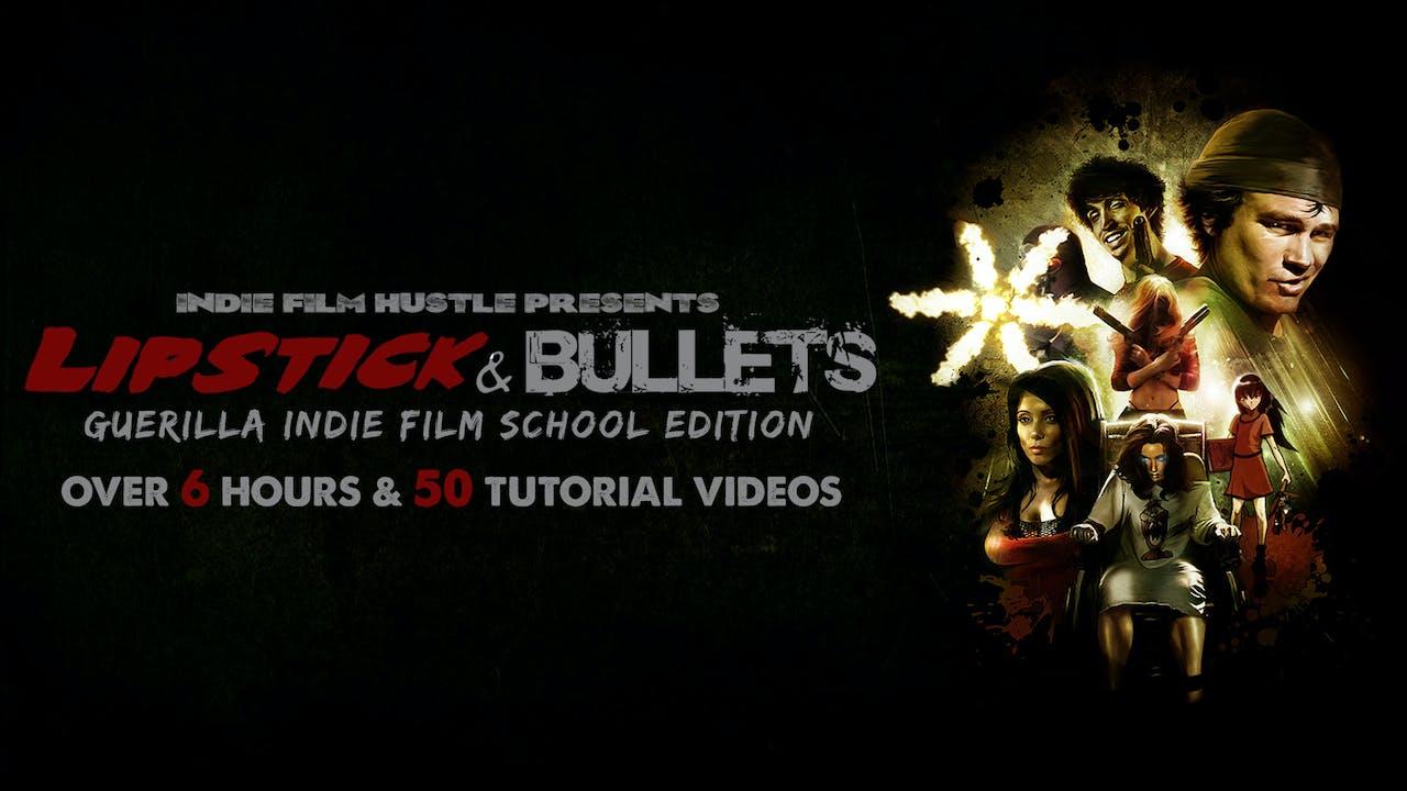 Lipstick & Bullets: The Guerrilla Indie Film School Edition