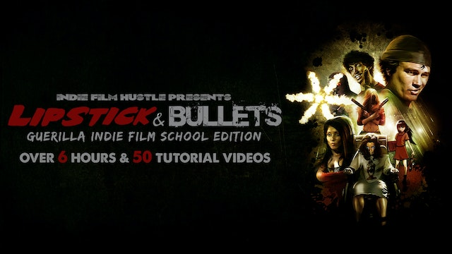 Lipstick & Bullets: The Guerrilla Indie Film School Edition