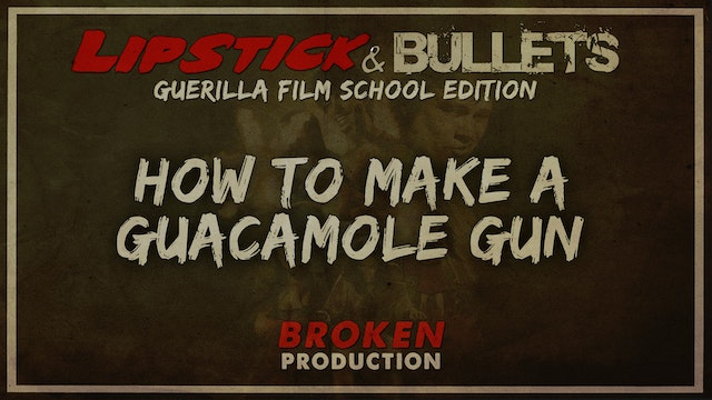 BROKEN - Production: How to Make a Guacamole Gun