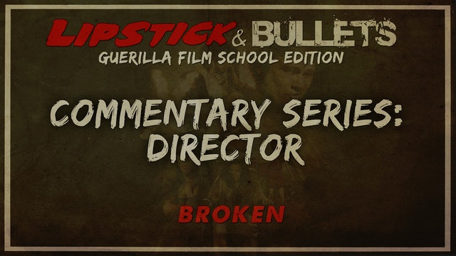 BROKEN - Commentary Series: Director