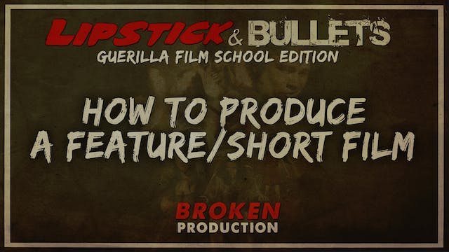 BROKEN - Production: Producing Your First Film