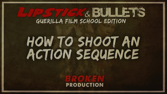 BROKEN - Production: How to Shoot an Action Sequence