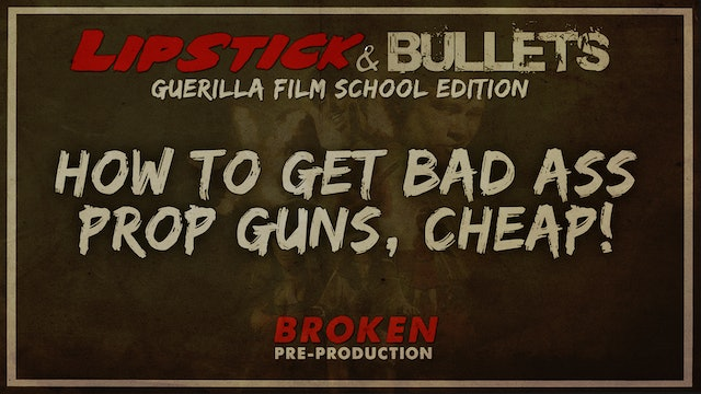 BROKEN - Pre-Production: How to Get Bad Ass Prop Guns