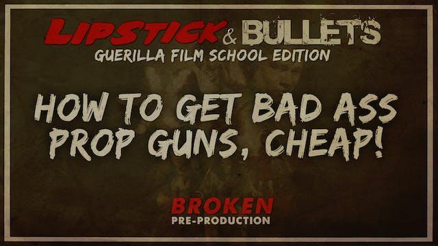 BROKEN - Pre-Production: How to Get Bad Ass Prop Guns
