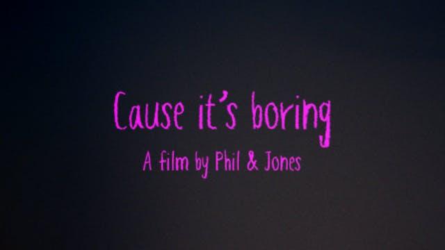 Cause It's Boring