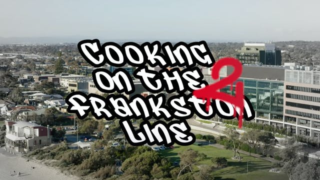 Cooking on the Frankston Line 2: Jim'...
