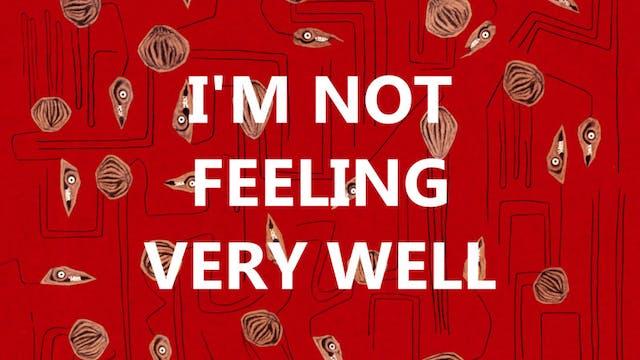 I'm Not Feeling Very Well