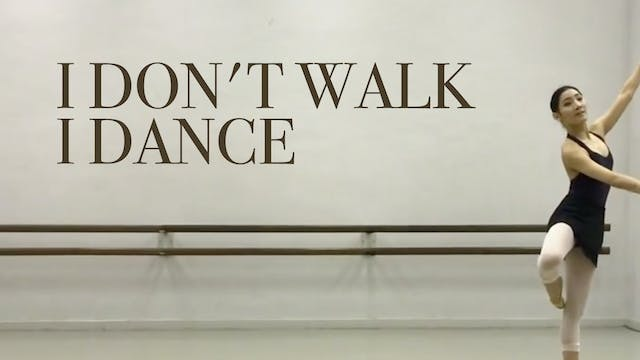 I Don't Walk, I Dance