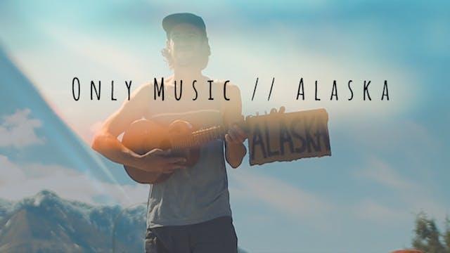 Only Music // Alaska