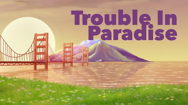 Trouble in Paradise - San Francisco