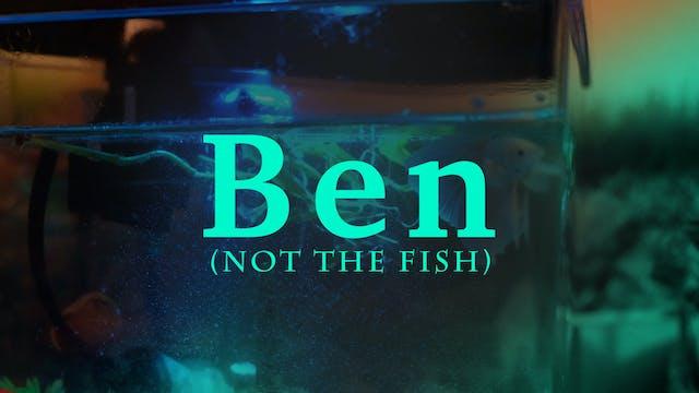 Ben (Not the Fish)