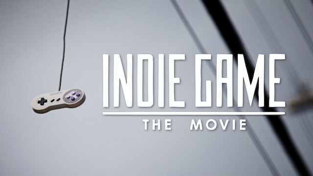 Indie Game: The Movie!