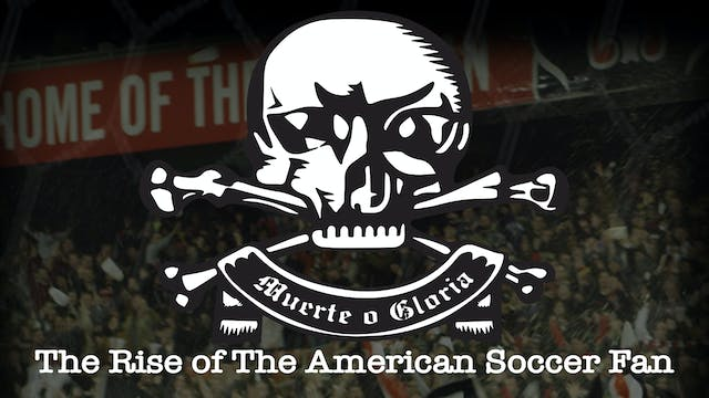 Muerte O Gloria The Rise of the American Soccer Fan