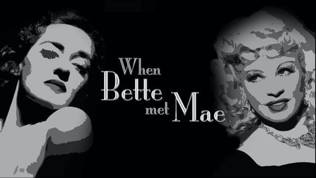 When Bette Met Mae