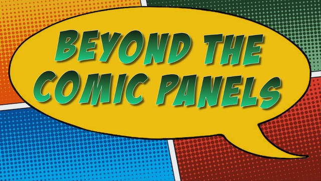 Beyond The Comic Panels