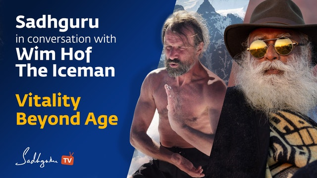 Sadhguru in conversation with Wim Hof, The Iceman. Vitality Beyond Age