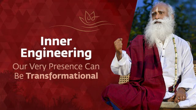 Inner Engineering - Our Very Presence...