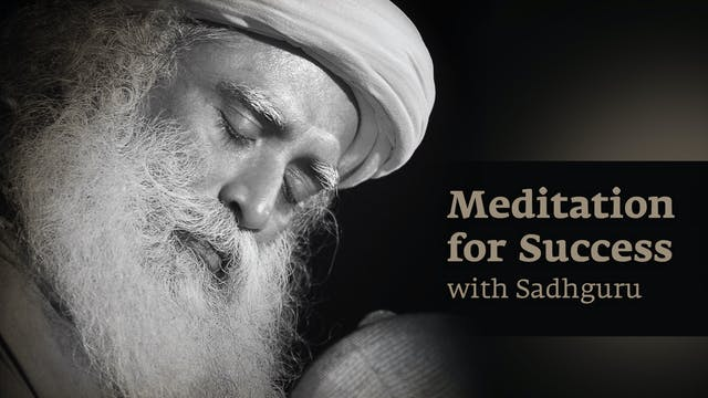 Meditation for Success with Sadhguru
