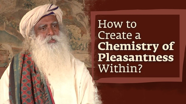 How to Create a Chemistry of Pleasantness Within?