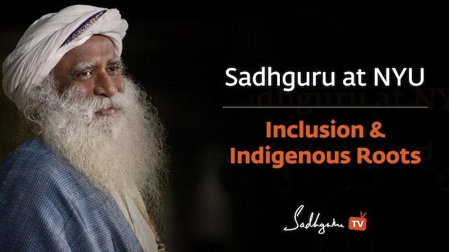 Sadhguru at NYU -  Inclusion & Indigenous Roots