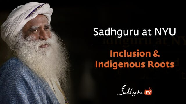 Sadhguru at NYU -  Inclusion & Indige...