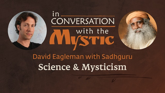 David Eagleman and Sadhguru in Conversation - Science and Mysticism