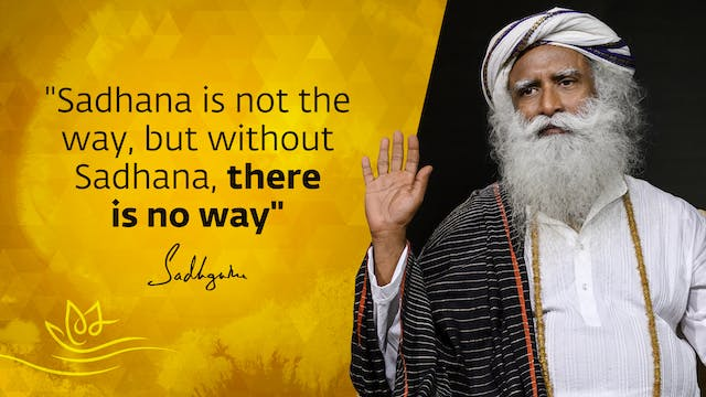 """Sadhana is not the way, but without ..."