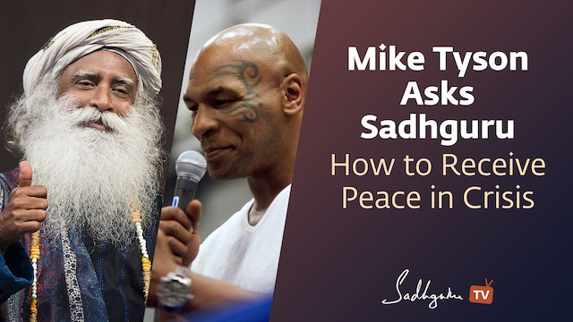 Mike Tyson asks Sadhguru - How to Receive Peace in Crisis