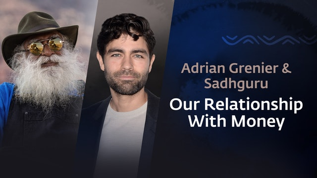 Adrian Grenier & Sadhguru - Our Relationship with Money