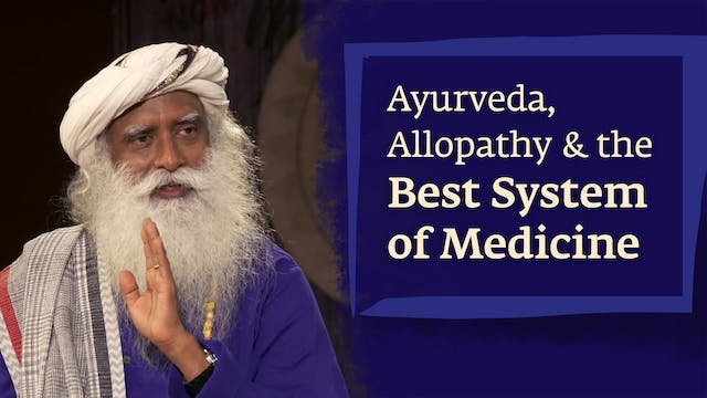Ayurveda, Allopathy & the Best System...