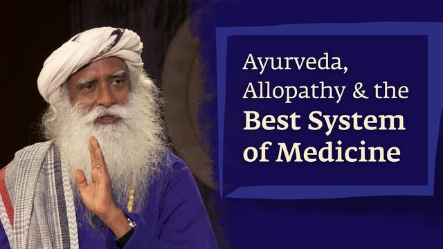 Ayurveda, Allopathy & the Best System...