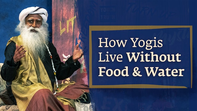 How Yogis Live Without Food and Water