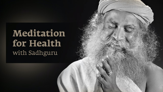 Meditation for Health with Sadhguru