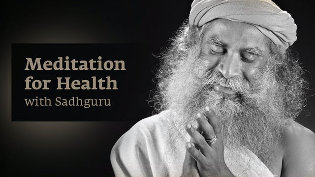 Meditation for Health with Sadhguru