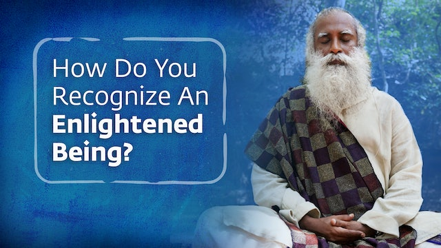 How Do You Recognize An Enlightened Being?