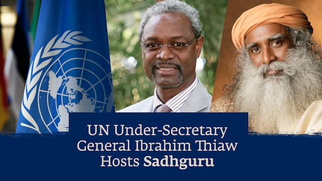 UN Under-Secretary-General Ibrahim Thiaw Hosts Sadhguru