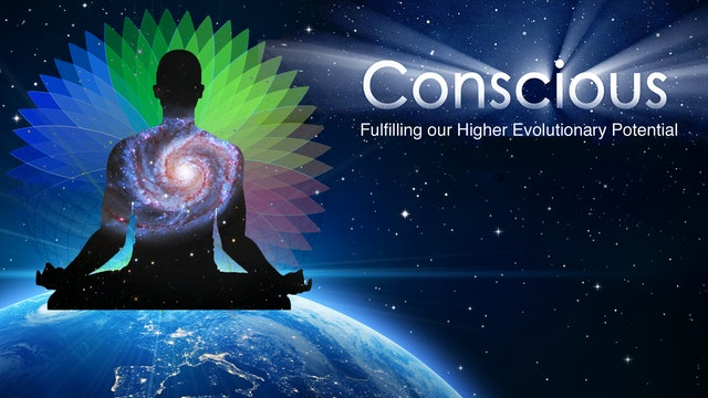 Conscious: Fulfilling our Higher Evolutionary P...