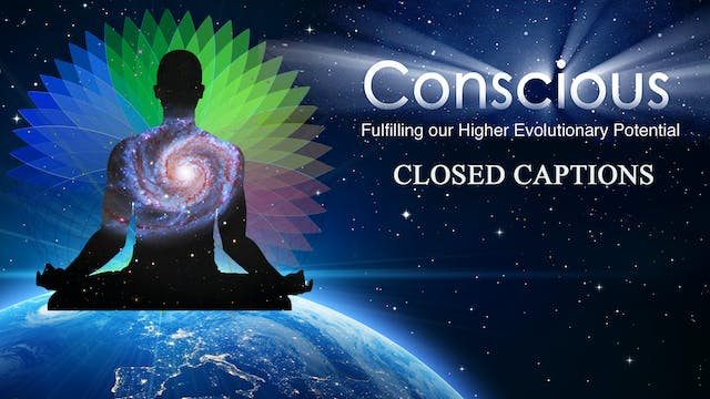 (ENGLISH CLOSEDCAPTIONS)Conscious: Fulfilling our Higher Evolutionary Potential