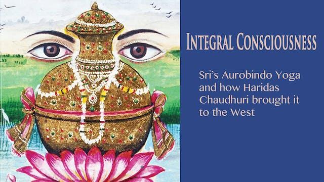 Integral Consciousness: Sri Aurobindo's Yoga and..