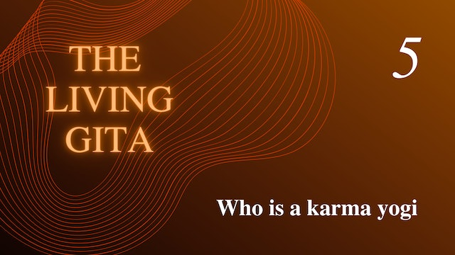 Part 5: Who is a karma yogi?