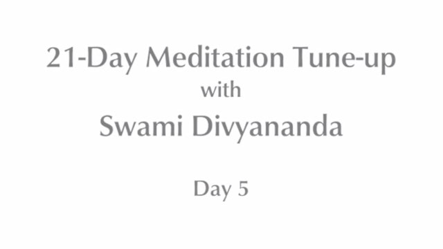 21-Day Mediation Tune-up: Day 5 with Swami Divyananda