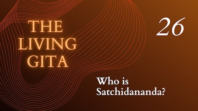 Part 26: Who is Satchidananda?
