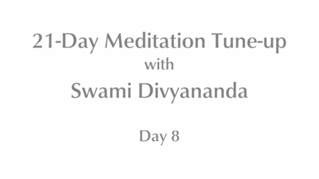 21-Day Mediation Tune-up: Day 8 with Swami Divyananda