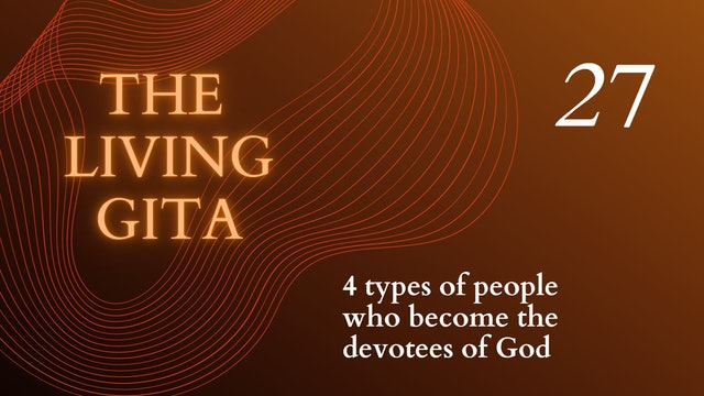 Part 27: The 4 Types of people who become Devotess of God