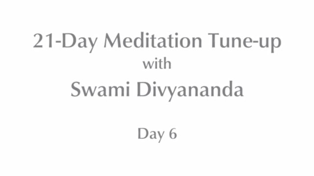 21-Day Mediation Tune-up: Day 6 with Swami Divyananda