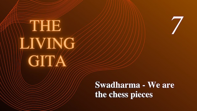 Part 7: Swadharma: We are the chess pieces